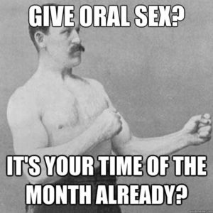 Oral Sex can be very helpfl for your male counterpart if you are having menstruation.